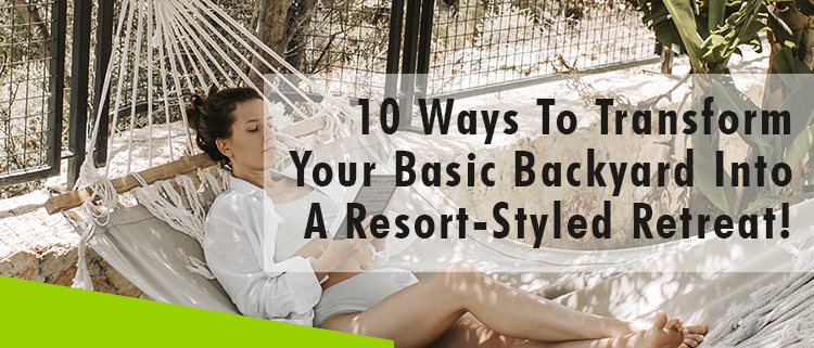Erisa-10 Ways To Transform Your Basic Backyard Into A Resort-Styled Retreat! -Banner