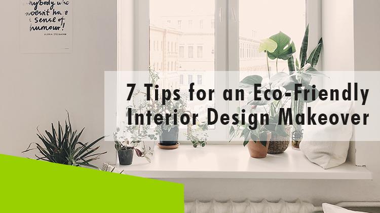 Erisa-7 Tips for an Eco-Friendly Interior Design Makeover-Banner