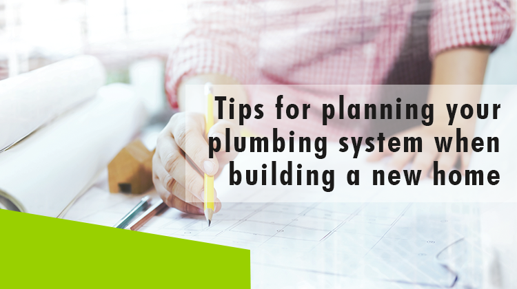 Erisa-Tips for planning your plumbing system when building a new home-Banner